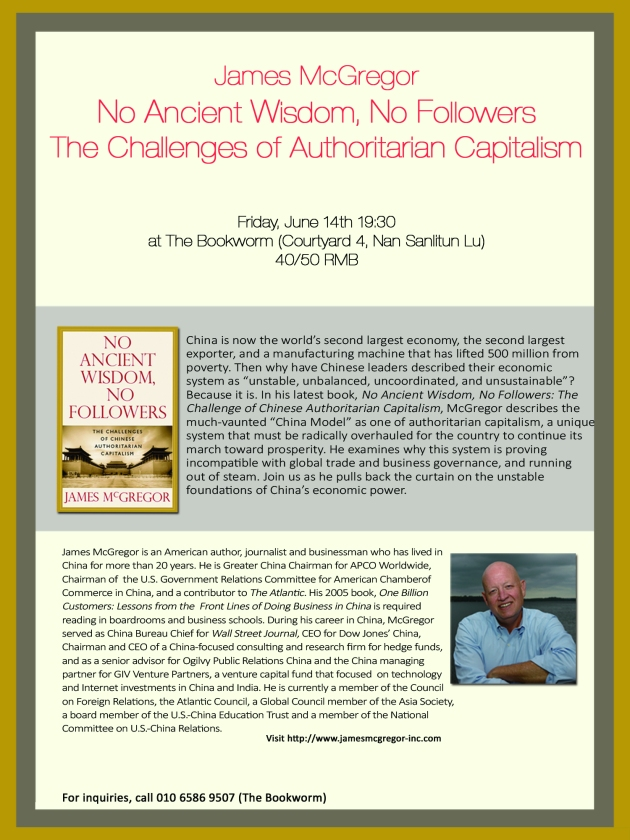 "Please join me this Friday at 7:30 p.m. at the Bookworm in Beijing.  Two of my research assistants and I will be discussing some of the key issues highlighted in ""No Ancient Wisdom, No Followers"" with a forward view toward possible reforms and policy changes. It will be an interactive session with audience members.  Here are the details:"